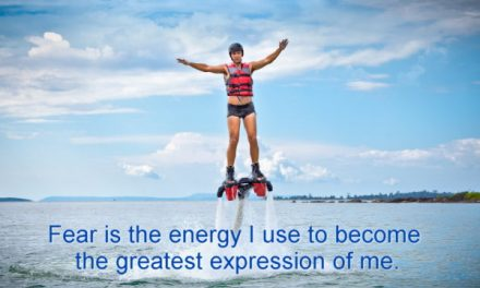 Fear is the energy to be the Greatest Expression of You